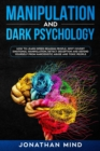 Manipulation and Dark Psychology : How to Learn Speed Reading People, Spot Covert Emotional Manipulation, Detect Deception and Defend Yourself from Narcissistic Abuse and Toxic People - Book