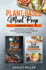 Plant Based Meal Prep : 2 Books in 1 - This Bundle Includes: Plant-Based Diet Cookbook for Beginners & Sous Vide Cookbook - Book