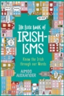 The Little Book of Irishisms : Know the Irish through our Words - Book