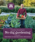 Charles Dowding's No Dig Gardening : Course 1 - Book