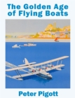 The Golden Age of Flying Boats : The planes that rivalled the great ocean liners - Book