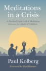 Meditations in a Crisis : A Practical Guide with 8 Meditation Exercises for Adults & Children - Book