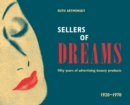 Sellers of Dreams : Fifty years of the advertising of beauty products 1920-1970 - Book