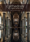Cathedrals of Light and Life : Images of inspiration and heritage from the 42 Anglican Cathedrals of England - Book