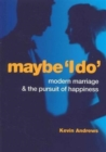 Maybe 'I Do' : Modern Marriage and the Pursuit of Happiness - Book