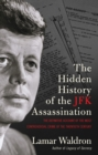 The Hidden History of the JFK Assassination : the definitive account of the most controversial crime of the twentieth century - Book