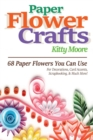 Paper Flower Crafts (2nd Edition) : 68 Paper Flowers You Can Use For Decorations, Card Accents, Scrapbooking, & Much More! - Book