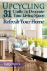 Upcycling : 31 Crafts to Decorate Your Living Space & Refresh Your Home (3rd Edition) - Book