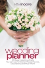 Wedding Planner (3rd Edition) : 43 Elegant Wedding Crafts You Can Use For Center Pieces, Flowers, Decorations, And Much More! - Book