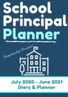 School Principal Planner & Diary : The Ultimate Planner for the Highly Organized Principal- 2020 - 2021 (July through June) 7 x 10 inch - Book