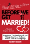 Things I'd Like to Know Before We Get Married : Questions You Need to Ask and Things You Need to Know Before Your Wedding Day A Guided Couple's Journal. - Book