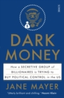 Dark Money : how a secretive group of billionaires is trying to buy political control in the US - Book
