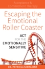Escaping the Emotional Roller Coaster : ACT for the emotionally sensitive - Book