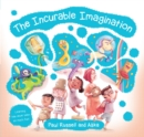 The Incurable Imagination : Learning has never been so much fun! - Book