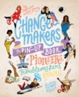 Change-Makers : The pin-up book of pioneers, troublemakers and radicals - Book