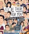 I'll be There for You : Life - according to Friends' Rachel, Phoebe, Joey, Chandler, Ross & Monica - Book