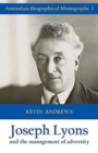 Joseph Lyons and the Management of Adversity : Australian Biographical Monographs 1 - Book
