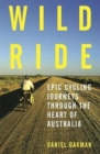 Wild Ride : Epic cycling journeys through the heart of Australia - Book