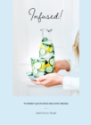 Infused! : 70 thirst-quenching healthy drinks - Book