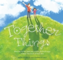 Together Things : When her father feels sad, a little girl finds ways to keep the bonds of love alive - Book