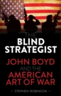 The Blind Strategist : John Boyd and the American Art of War - Book