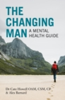 The Changing Man : A Mental Health Guide - Book