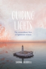 Guiding Lights : The Extraordinary Lives of Lighthouse Women - Book