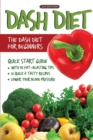 DASH Diet (2nd Edition) : The DASH Diet for Beginners - DASH Diet Quick Start Guide with 35 FAT-BLASTING Tips + 21 Quick & Tasty Recipes That Will Lower YOUR Blood Pressure! - Book
