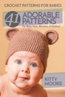 Crochet Patterns For Babies (2nd Edition) : 41 Adorable Patterns For Baby Hats, Blankets, & Clothes! - Book