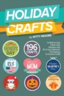 Holiday Crafts : 196 Crafts for Mother's Day, Father's Day, Valentines Day, 4th of July, Halloween Crafts, Thanksgiving Crafts, & Christmas Crafts! - Book