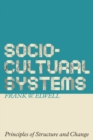 Sociocultural Systems : Principles of Structure and Change - Book