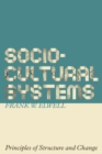 Sociocultural Systems : Principles of Structure and Change - eBook