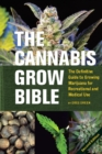 The Cannabis Grow Bible : The Definitive Guide to Growing Marijuana for Medical and Recreational Use - eBook