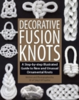 Decorative Fusion Knots : A Step-by Step Illustrated Guide to Unique and Unusual Ornamental Knots - eBook