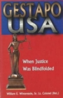 Gestapo U.S.A. : When Justice Was Blindfolded - Book