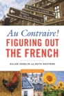 Au Contraire! : Figuring Out the French - Book