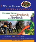 A White House Garden Book : Healthy Ideas from the First Family for Your Family - Book