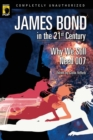 James Bond in the 21st Century : Why We Still Need 007 - Book