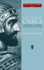 Discovering Cyrus : The Persian Conqueror Astride the Ancient World - Book