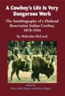 A Cowboy's Life Is Very Dangerous Work : The Autobiography of a Flathead Reservation Indian Cowboy, 1870-1944 - Book