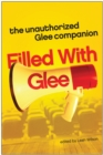 Filled with Glee : The Unauthorized Glee Companion - Book