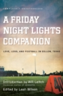 A Friday Night Lights Companion : Love, Loss, and Football in Dillon, Texas - Book
