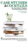 "Case Studies & Cocktails : The ""Now What?"" Guide to Surviving Business School - eBook"