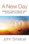 A New Day : Meditations to Inspire Compassion, Contemplation, Well-Being & the Spiritual Life - Book