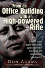 From an Office Building with a High-Powered Rifle : One FBI Agent's View of the JFK Assassination - Book