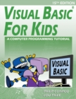 Visual Basic for Kids : A Step by Step Computer Programming Tutorial - Book