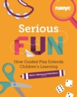 Serious Fun : How Guided Play Extends Children's Learning - Book