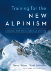 Training for the New Alpinism : A Manual for the Climber as Athlete - eBook