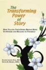 The Transforming Power of Story : How Telling Your Story Brings Hope to Others and Healing to Yourself - Book