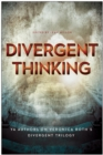 Divergent Thinking : YA Authors on Veronica Roth's Divergent Trilogy - Book